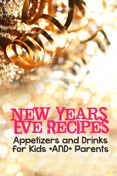 New Years Eve Recipes: Inspiration for Kids *AND* Parents *Great collection of appetizers and drinks
