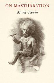 Mark Twain on Masturbation   Brain Pickings