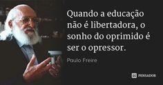 Quando a educação não é libertadora, o sonho do oprimido é ser o opressor.... Frase de Paulo Freire. Spirit Quotes, Wisdom Quotes, Some Might Say, Some Quotes, Education Quotes, Philosophy, Knowledge, Inspirational Quotes, Messages