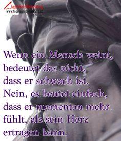 Wenn ein #Mensch weint, bedeutet das nicht, dass er #schwach ist. Nein, es beutet einfach, dass er momentan mehr fühlt, als sein #Herz ertragen kann.