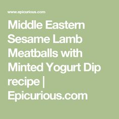 Middle Eastern Sesame Lamb Meatballs with Minted Yogurt Dip recipe | Epicurious.com