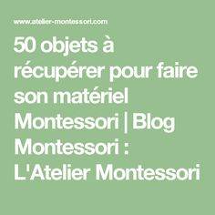 50 items to recover for making Montessori material Montessori Blog, Montessori Materials, Maria Montessori, Montessori Activities, Activities For Kids, Education Positive, Kids Education, Reggio Emilia, Home Schooling