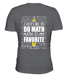 "# just like to do math,math is my favouri . Special Offer, not available anywhere else! Available in a variety of styles and colors Buy yours now before it is too late! Secured payment via Visa / Mastercard / Amex / PayPal / iDeal How to place an order Choose the model from the drop-down menu Click on ""Buy it now"" Choose the size and the quantity Add your delivery address and bank details And that's it!"
