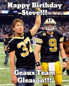Happy Birthday Steve!!! Geaux Team Gleason!!!  #Saints #WhoDats       Geaux Team Gleason!!!