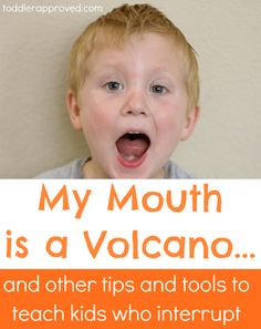 Toddler Approved!: My Mouth is a Volcano... and Other Tips and Tools to Teach Kids Who Interrupt. Do you have any other great resources, tips, or tools on this topic? Classroom Behavior, School Classroom, Classroom Control, Classroom Ideas, Behaviour Management, Classroom Management, Teaching Tools, Teaching Kids, Kids Learning
