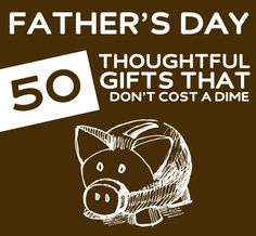 50 Thoughtful Father's Day Gifts- that don't cost a dime.