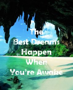 The Best Dreams Happen When You're Awake.
