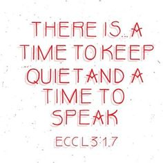 There is a time to keep quiet.