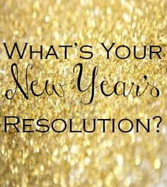 What's Your New Year's Resolution? Leave a comment below!
