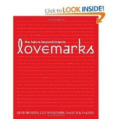 Lovemarks... Must read if you work in the Marketing world.