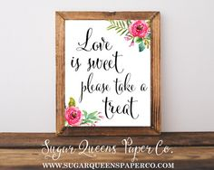 Love Is Sweet Please Take A Treat Watercolor Floral 8x10 Print //  Sugar Queens Paper Co. // Your one stop shop for all wedding + event invitation and design // We specialize in chic, unique, watercolor, and country themed invitations // layaway options available!