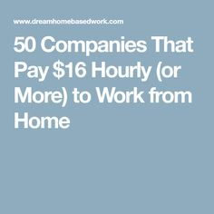 50 Companies That Pay $16 Hourly (or More) to Work from Home