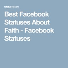 Best Facebook Statuses About Faith - Facebook Statuses