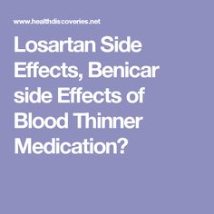 Losartan Side Effects, Benicar side Effects of Blood Thinner Medication?