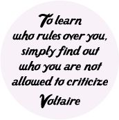 To learn who rules over you, simply find out who you are not allowed to criticize -- Voltaire quote POLITICAL T-SHIRT