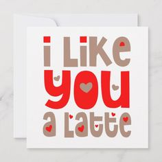 Shop I Like You A Latte Happy Birthday White Red Card created by Fotografixgal. Valentines Day Holiday, Happy Valentines Day Card, Funny Valentine, Holiday Cards, Birthday Party Invitations, Birthday Cards, Latte, Valentine's Day Quotes, Work Quotes