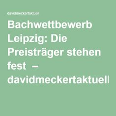 Bachwettbewerb Leipzig: Die Preisträger stehen fest – davidmeckertaktuell