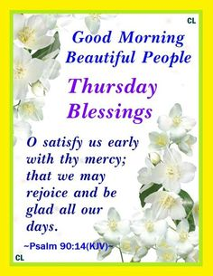 Thursday Greetings, Good Morning Beautiful People, Rejoice And Be Glad, Psalms, Blessed, Cards