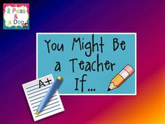 """You Might Be a Teacher If ...a humorous look at """"how to know if you are a teacher"""" - success criteria included!"""
