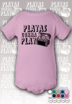 Playas Gonna Play Onesie Style : Baby Onesie Color : Grey , Charcoal, Pink , White. Sizes : New Born , 6M , 12M 18M , 24M. Made to order Printed