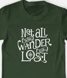 Not All Who Wander tshirt unisex men's women's Tolkien Lord of the Rings - You Choose Color