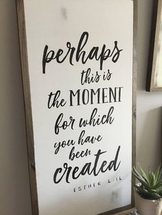 FARMHOUSE INSPIRED INSPIRATIONAL WALL ART | DISTRESSED HOME DECOR | FRAMED WOOD SIGN perhaps this is the moment for which you have been created Esther 4:14 .......................................................................................................................... ::