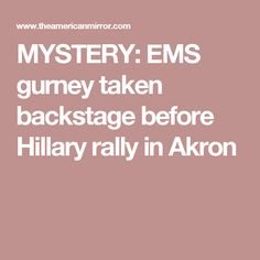 MYSTERY: EMS gurney taken backstage before Hillary rally in Akron
