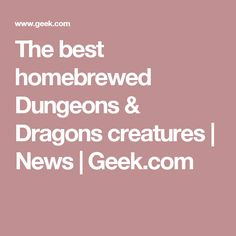 The best homebrewed Dungeons & Dragons creatures | News | Geek.com