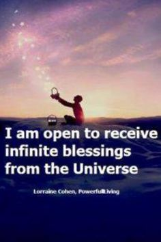 I am open to receive infinite blessings from the Universe.