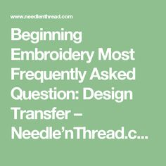 Beginning Embroidery Most Frequently Asked Question: Design Transfer – Needle'nThread.com