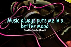 Music always puts me in a better mood.    Check More #Quote at http://sumnanquotes.com/random #SumNanQuotes