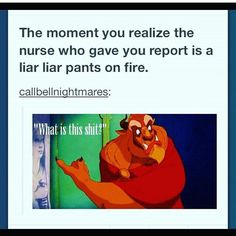 The moment you realize the nurse who gave you report is a liar liar pants on fire // beast // what is this shit