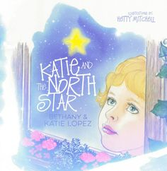 Mythical Books: Katie and the North Star by Katie Lopez, Bethany Lopez