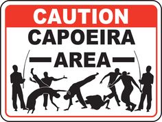 Caution - Capoeira Area - by YoungSharkswish  ... Martial arts humor