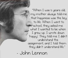"""John Lennon agrees: """"Happiness is the key to life"""""""