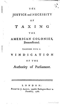 """The justice and necessity of taxing the American Colonies"" 1766"