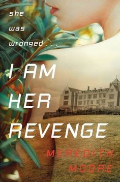 I Am Her Revenge by Meredith Moore - April 7th 2015 by Razorbill