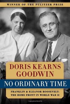No Ordinary Time- Franklin and Eleanor Roosevelt- The Home Front in World War II by Doris Kearns Goodwin http://www.bookscrolling.com/the-best-books-to-learn-about-president-franklin-d-roosevelt/