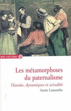 Les métamorphoses du paternalisme : Histoire, actualité et dynamiques / Annie Lamanthe