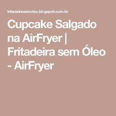 Cupcake Salgado na AirFryer | Fritadeira sem Óleo - AirFryer