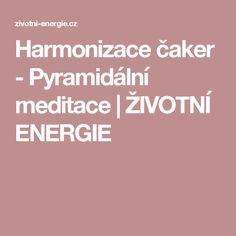 Harmonizace čaker - Pyramidální meditace | ŽIVOTNÍ ENERGIE