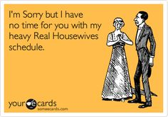 I'm Sorry but I have no time for you with my heavy Real Housewives schedule.