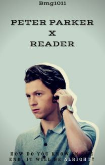 Peter Parker x Reader | Tom holland spiderman | Tom holland