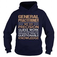 GENERAL PRACTITIONER T Shirts, Hoodie. Shopping Online Now ==► https://www.sunfrog.com/LifeStyle/GENERAL-PRACTITIONER-96246591-Navy-Blue-Hoodie.html?41382