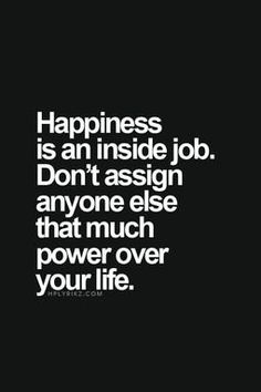 Be happy with yourself first ... Be good to yourself before you can hang out with someone without creating negativity amongst the group.