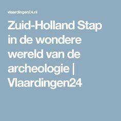 Zuid-Holland Stap in de wondere wereld van de archeologie | Vlaardingen24 Holland, The Nederlands, The Netherlands