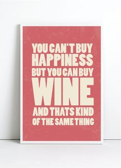 You can't buy happiness, but you can buy wine and that's kind of the same thing