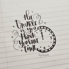 The trouble is you think you have time. | Quote | Hand Lettering | Brush Lettering | Time | Life | Clock | Doodle