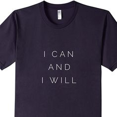 I Can And I Will T-Shirt | Premium Tee | Made In USA