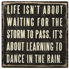 life isnt about waiting for the storm to pass,its about learning to dance in the rain.... inspirational quote